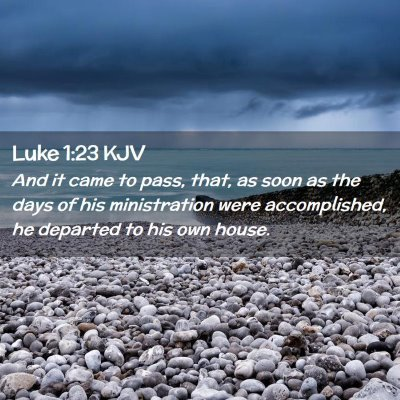Picture 02 - Luke 1:23 KJV - And it came to pass, that, as soon as the days of - Bible Verse Picture