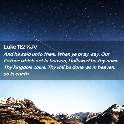 Picture 02 - Luke 11:2 KJV - And he said unto them, When ye pray, say, Our - Bible Verse Picture