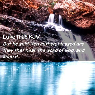 Picture 02 - Luke 11:28 KJV - But he said, Yea rather, blessed are they that - Bible Verse Picture