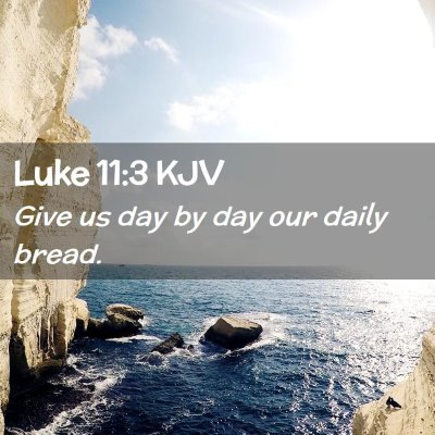 Picture 02 - Luke 11:3 KJV - Give us day by day our daily - Bible Verse Picture