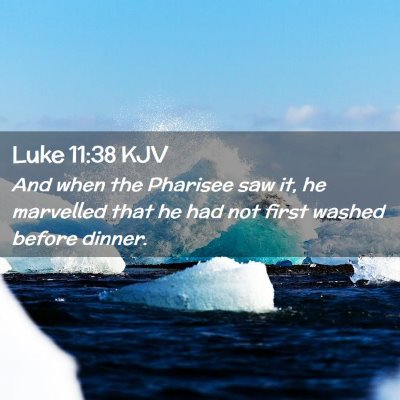 Picture 02 - Luke 11:38 KJV - And when the Pharisee saw it, he marvelled that - Bible Verse Picture