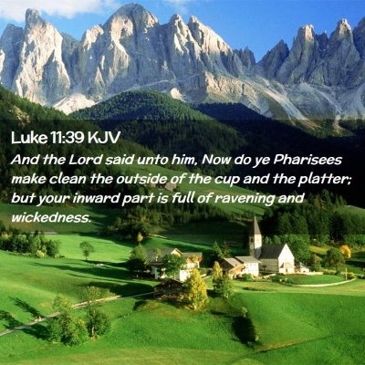 Picture 02 - Luke 11:39 KJV - And the Lord said unto him, Now do ye Pharisees - Bible Verse Picture