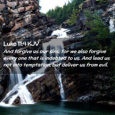 Picture 02 - Luke 11:4 KJV - And forgive us our sins; for we also forgive - Bible Verse Picture