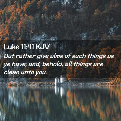 Picture 02 - Luke 11:41 KJV - But rather give alms of such things as ye have; - Bible Verse Picture