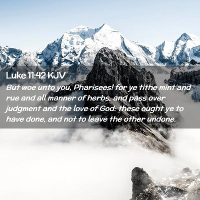 Picture 02 - Luke 11:42 KJV - But woe unto you, Pharisees! for ye tithe mint - Bible Verse Picture