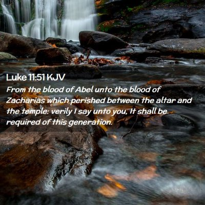 Picture 02 - Luke 11:51 KJV - From the blood of Abel unto the blood of - Bible Verse Picture