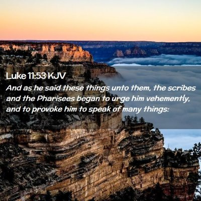 Picture 02 - Luke 11:53 KJV - And as he said these things unto them, the - Bible Verse Picture