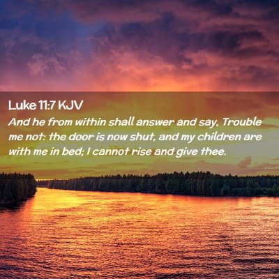 Picture 02 - Luke 11:7 KJV - And he from within shall answer and say, Trouble - Bible Verse Picture