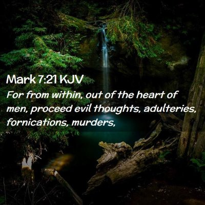 Picture 02 - Mark 7:21 KJV - For from within, out of the heart of men, proceed - Bible Verse Picture