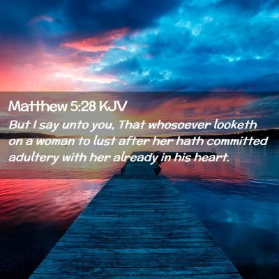 Picture 02 - Matthew 5:28 KJV - But I say unto you, That whosoever looketh on a - Bible Verse Picture