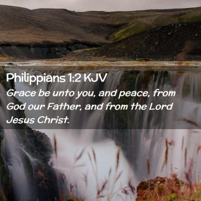 Picture 02 - Philippians 1:2 KJV - Grace be unto you, and peace, from God our - Bible Verse Picture