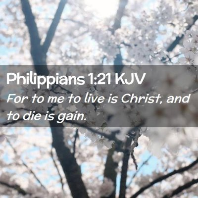 Picture 02 - Philippians 1:21 KJV - For to me to live is Christ, and to die is - Bible Verse Picture