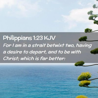 Picture 02 - Philippians 1:23 KJV - For I am in a strait betwixt two, having a desire - Bible Verse Picture