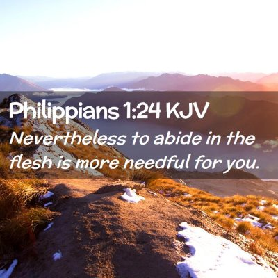 Picture 02 - Philippians 1:24 KJV - Nevertheless to abide in the flesh is more - Bible Verse Picture