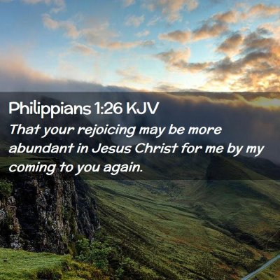 Picture 02 - Philippians 1:26 KJV - That your rejoicing may be more abundant in Jesus - Bible Verse Picture