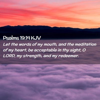 Picture 02 - Psalms 19:14 KJV - Let the words of my mouth, and the meditation of - Bible Verse Picture
