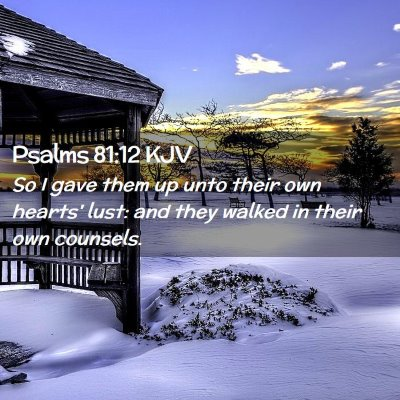 Picture 02 - Psalms 81:12 KJV - So I gave them up unto their own hearts' lust: - Bible Verse Picture