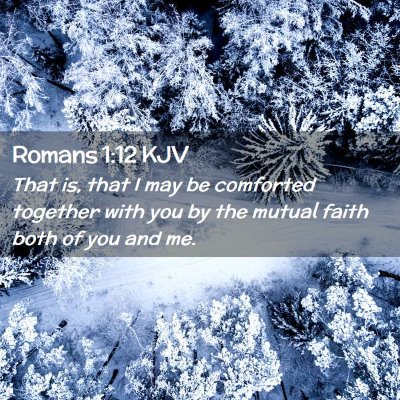 Picture 02 - Romans 1:12 KJV - That is, that I may be comforted together with - Bible Verse Picture