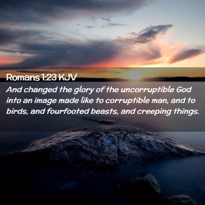 Picture 02 - Romans 1:23 KJV - And changed the glory of the uncorruptible God - Bible Verse Picture