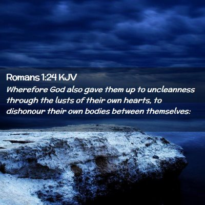 Picture 02 - Romans 1:24 KJV - Wherefore God also gave them up to uncleanness - Bible Verse Picture