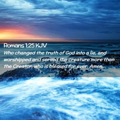 Picture 02 - Romans 1:25 KJV - Who changed the truth of God into a lie, and - Bible Verse Picture
