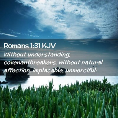 Picture 02 - Romans 1:31 KJV - Without understanding, covenantbreakers, without - Bible Verse Picture