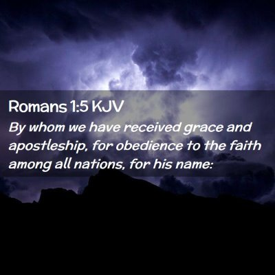 Picture 02 - Romans 1:5 KJV - By whom we have received grace and apostleship, - Bible Verse Picture