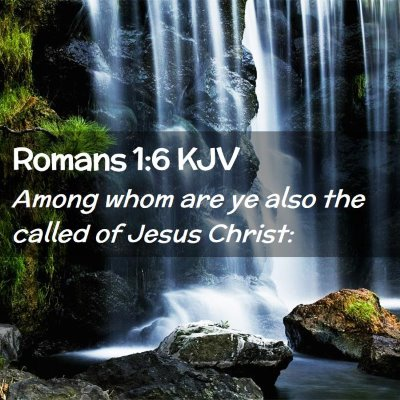 Picture 02 - Romans 1:6 KJV - Among whom are ye also the called of Jesus - Bible Verse Picture