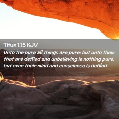 Picture 02 - Titus 1:15 KJV - Unto the pure all things are pure: but unto them - Bible Verse Picture