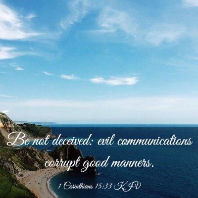 Picture 03 - 1 Corinthians 15:33 KJV - Be not deceived: evil communications corrupt good - Bible Verse Picture
