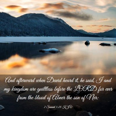 Picture 03 - 2 Samuel 3:28 KJV - And afterward when David heard it, he said, I and - Bible Verse Picture