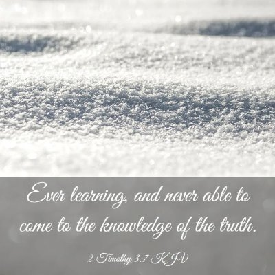 Picture 03 - 2 Timothy 3:7 KJV - Ever learning, and never able to come to the - Bible Verse Picture