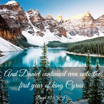 Picture 03 - Daniel 1:21 KJV - And Daniel continued even unto the first year of - Bible Verse Picture