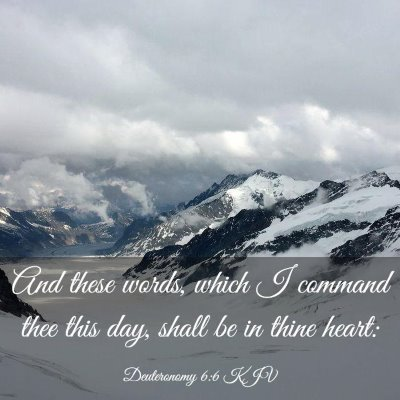Picture 03 - Deuteronomy 6:6 KJV - And these words, which I command thee this day, - Bible Verse Picture