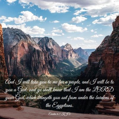 Picture 03 - Exodus 6:7 KJV - And I will take you to me for a people, and I - Bible Verse Picture