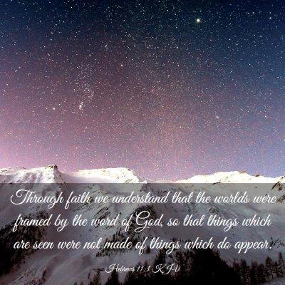 Picture 03 - Hebrews 11:3 KJV - Through faith we understand that the worlds were - Bible Verse Picture