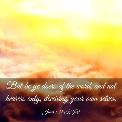 Picture 03 - James 1:22 KJV - But be ye doers of the word, and not hearers - Bible Verse Picture
