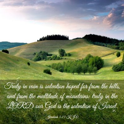 Picture 03 - Jeremiah 3:23 KJV - Truly in vain is salvation hoped for from the - Bible Verse Picture