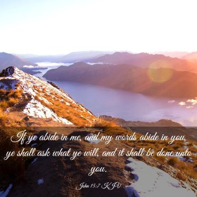 Picture 03 - John 15:7 KJV - If ye abide in me, and my words abide in you, ye - Bible Verse Picture