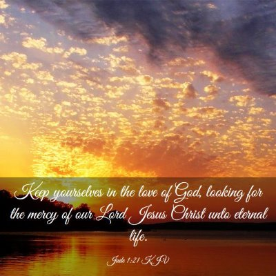 Picture 03 - Jude 1:21 KJV - Keep yourselves in the love of God, looking for - Bible Verse Picture