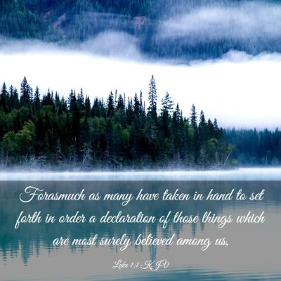 Picture 03 - Luke 1:1 KJV - Forasmuch as many have taken in hand to set forth - Bible Verse Picture