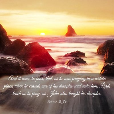 Picture 03 - Luke 11:1 KJV - And it came to pass, that, as he was praying in a - Bible Verse Picture