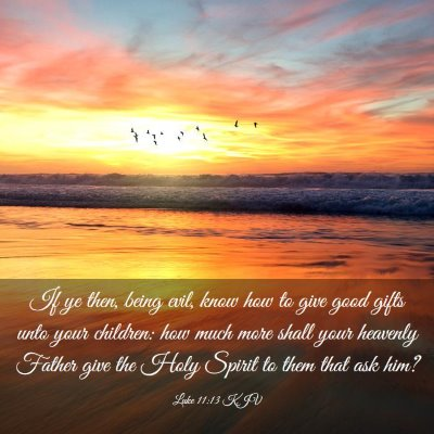Picture 03 - Luke 11:13 KJV - If ye then, being evil, know how to give good - Bible Verse Picture