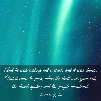 Picture 03 - Luke 11:14 KJV - And he was casting out a devil, and it was dumb. - Bible Verse Picture