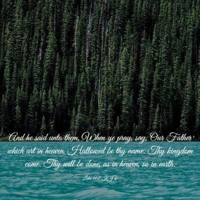 Picture 03 - Luke 11:2 KJV - And he said unto them, When ye pray, say, Our - Bible Verse Picture