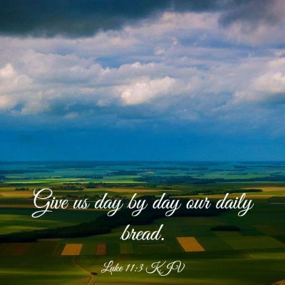 Picture 03 - Luke 11:3 KJV - Give us day by day our daily - Bible Verse Picture
