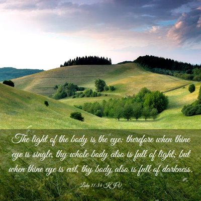 Picture 03 - Luke 11:34 KJV - The light of the body is the eye: therefore when - Bible Verse Picture