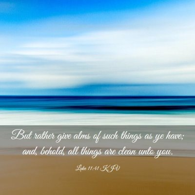 Picture 03 - Luke 11:41 KJV - But rather give alms of such things as ye have; - Bible Verse Picture