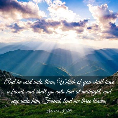 Picture 03 - Luke 11:5 KJV - And he said unto them, Which of you shall have a - Bible Verse Picture