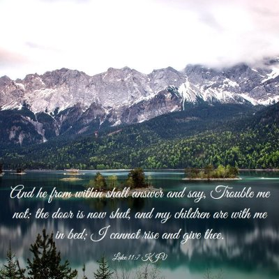 Picture 03 - Luke 11:7 KJV - And he from within shall answer and say, Trouble - Bible Verse Picture
